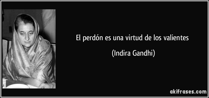 frase-el-perdon-es-una-virtud-de-los-valientes-indira-gandhi-112686